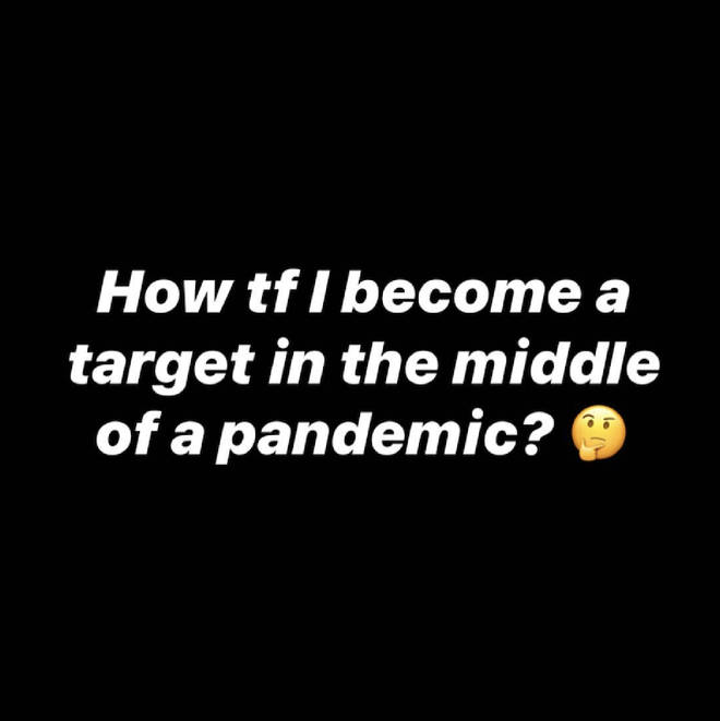 """How tf I become a target in the middle of a pandemic?"" she wrote."