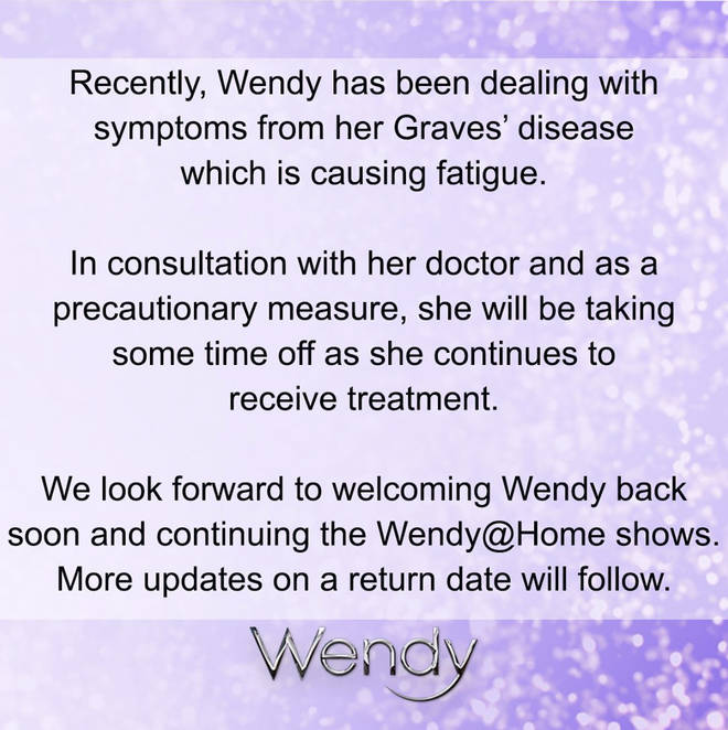 Wendy has paused her 'Wendy @ Home' shows to take some time off to treat her Graves' disease, which has caused her fatigue.