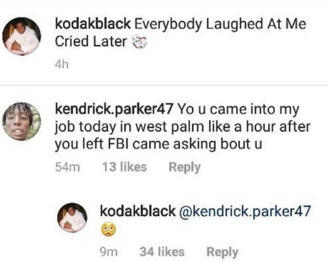 Kodak Black's fan revealed that FBI were on the look out for him in his Instagram comments