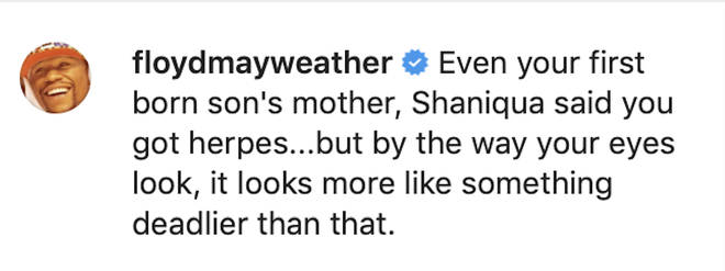"""Even your first born son&squot;s mother, Shaniqua said you got herpes...but by the way your eyes look, it looks more like something deadlier than that,"" wrote Mayweather."